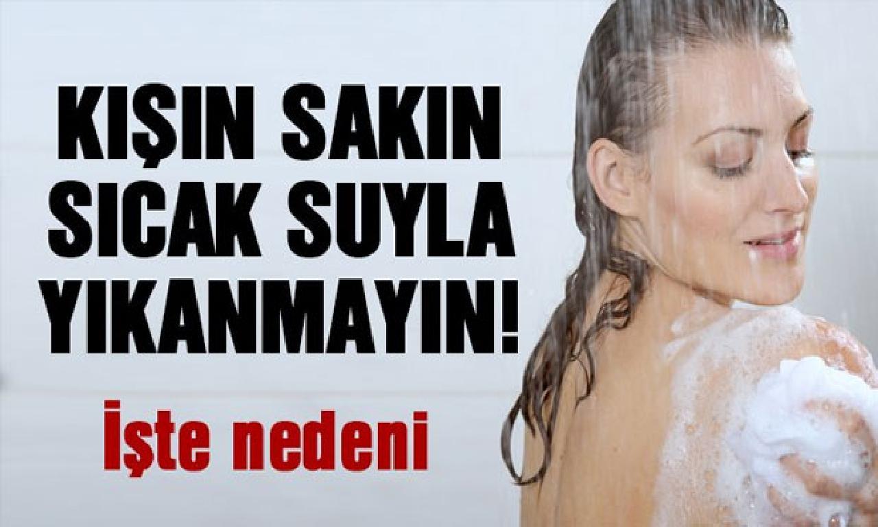 Kışın Sıcak Suyla Yıkanmayın, Çünkü…