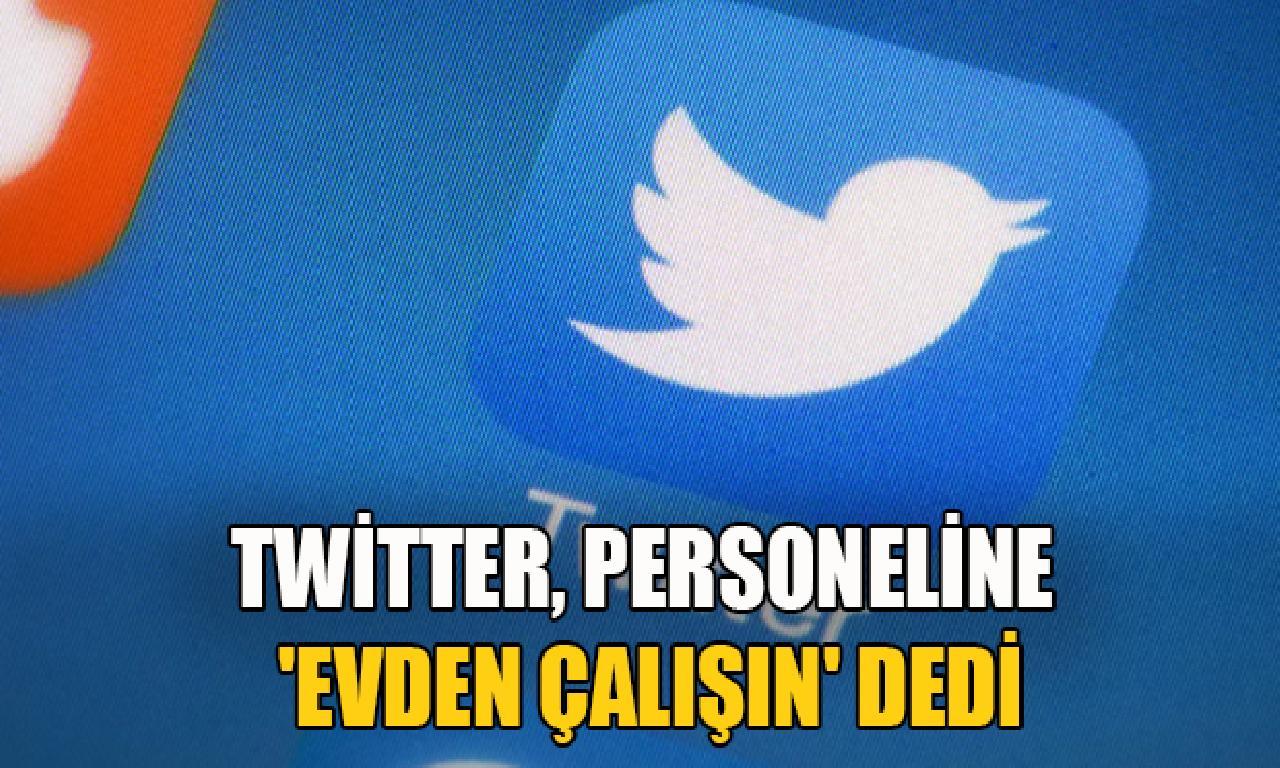 Twitter, personeline 'Evden çalışın' didi