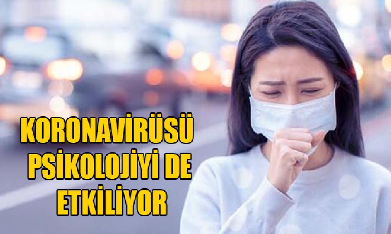 Koronavirüsü psikolojiyi dahi etkiliyor