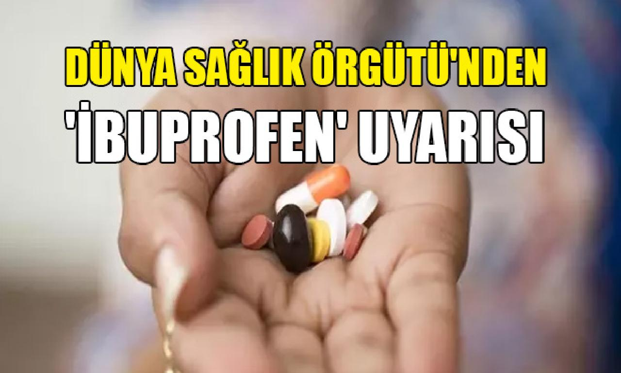 Dünya Sağlık Örgütü'nden 'ibuprofen' uyarısı