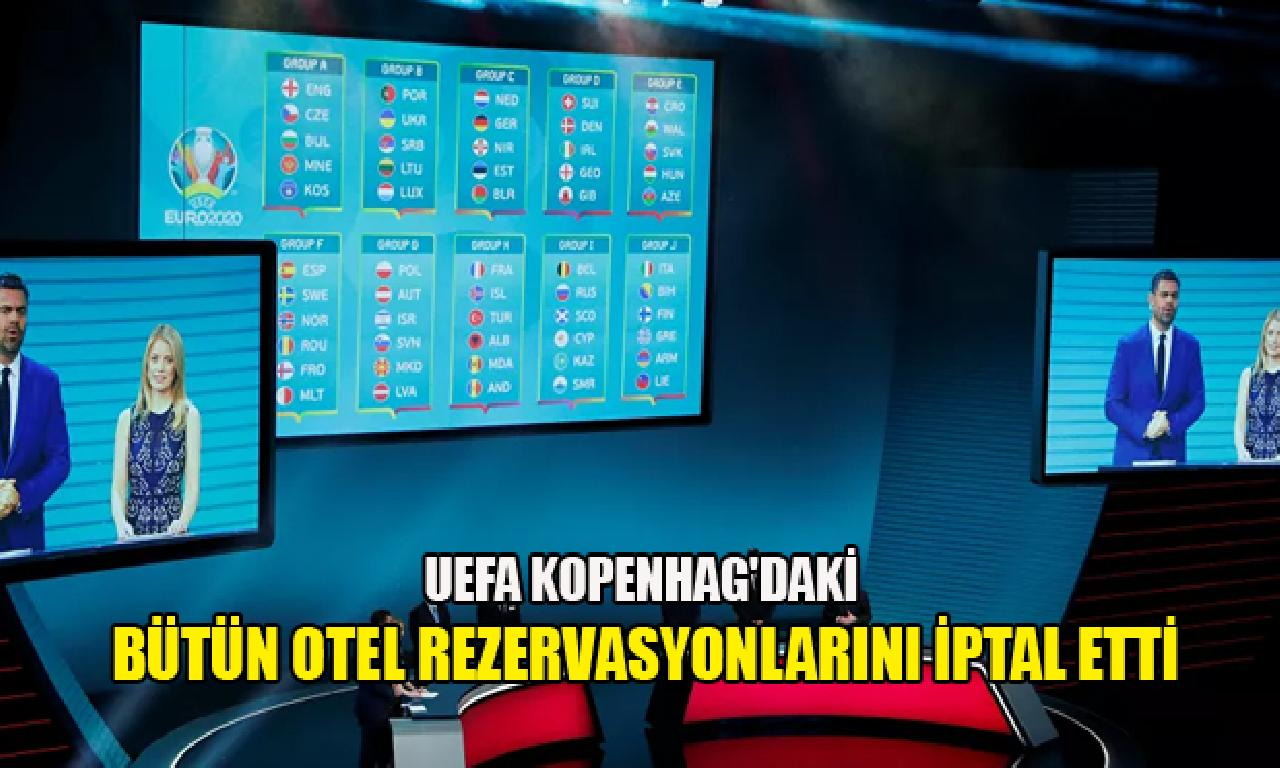 UEFA Kopenhag'daki bütün albergo rezervasyonlarını bozma etti