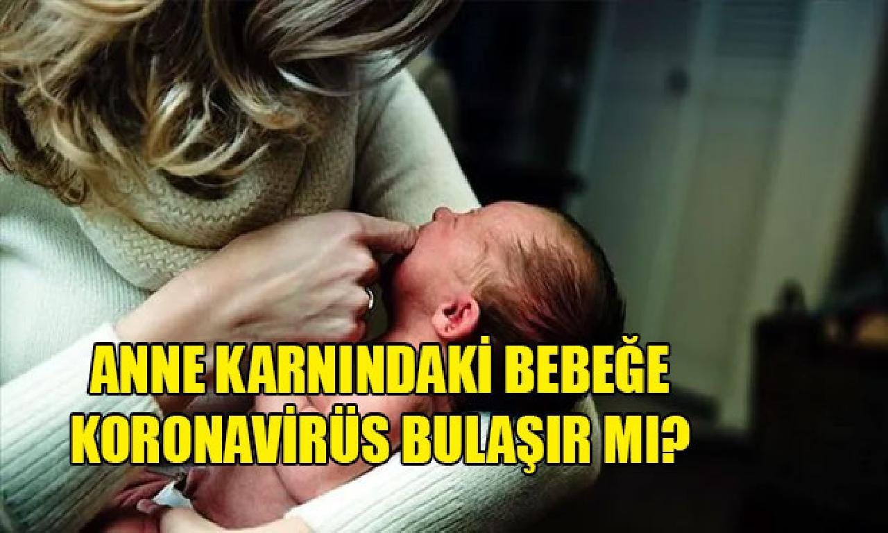Anne karnındaki bebeğe koronavirüs bulaşır mı?