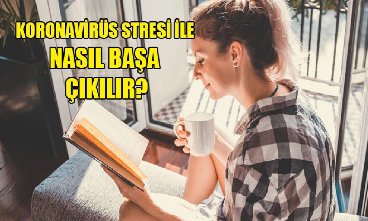 Koronavirüs stresi ilen nasıl başa çıkılır?