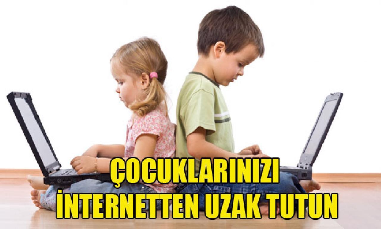 Çocuklarınızı internetten ırak tutunulacak