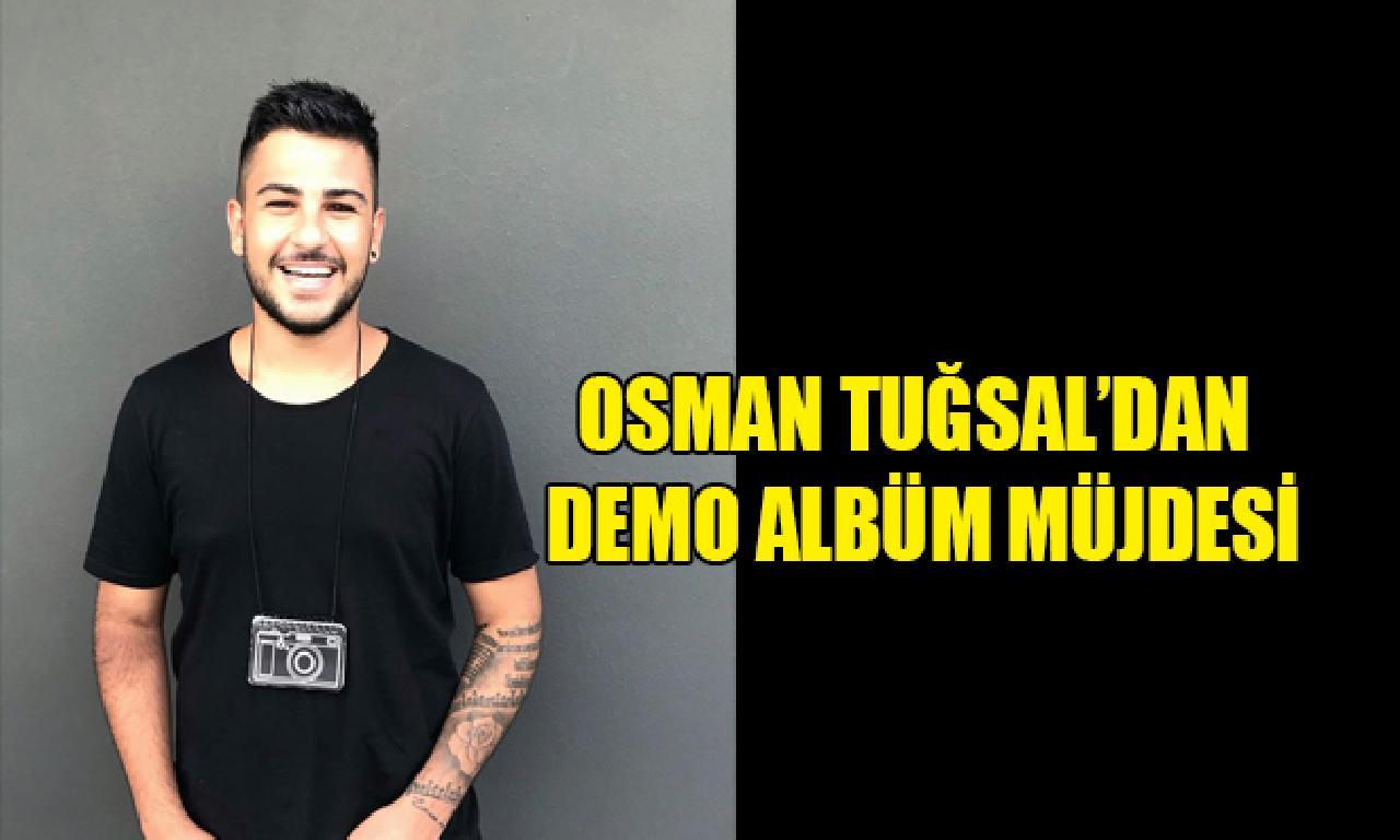 Osman Tuğsal'dan Demo Albüm Müjdesi