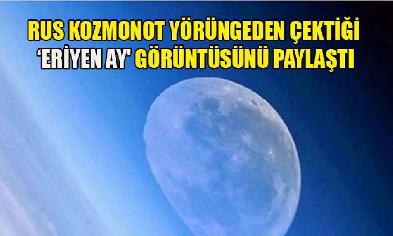 'Rus astronot yörüngeden çektiği 'eriyen Ay' görüntüsünü paylaştı