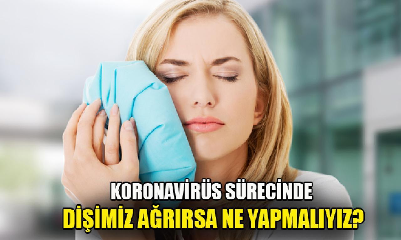 Koronavirüs sürecinde dişimiz ağrırsa hangi yapmalıyız?