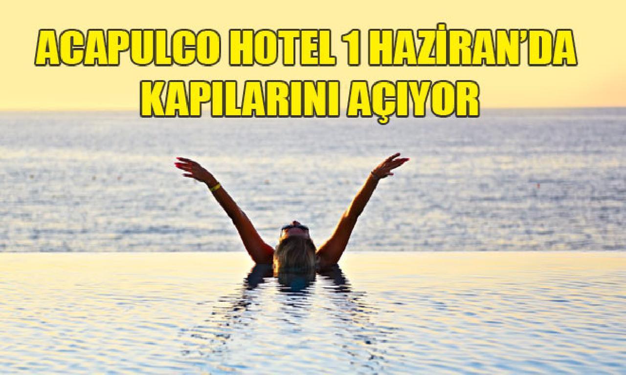 Acapulco Resort Hotel 1 Haziran'dan itibaren görev vermeye başlayacak