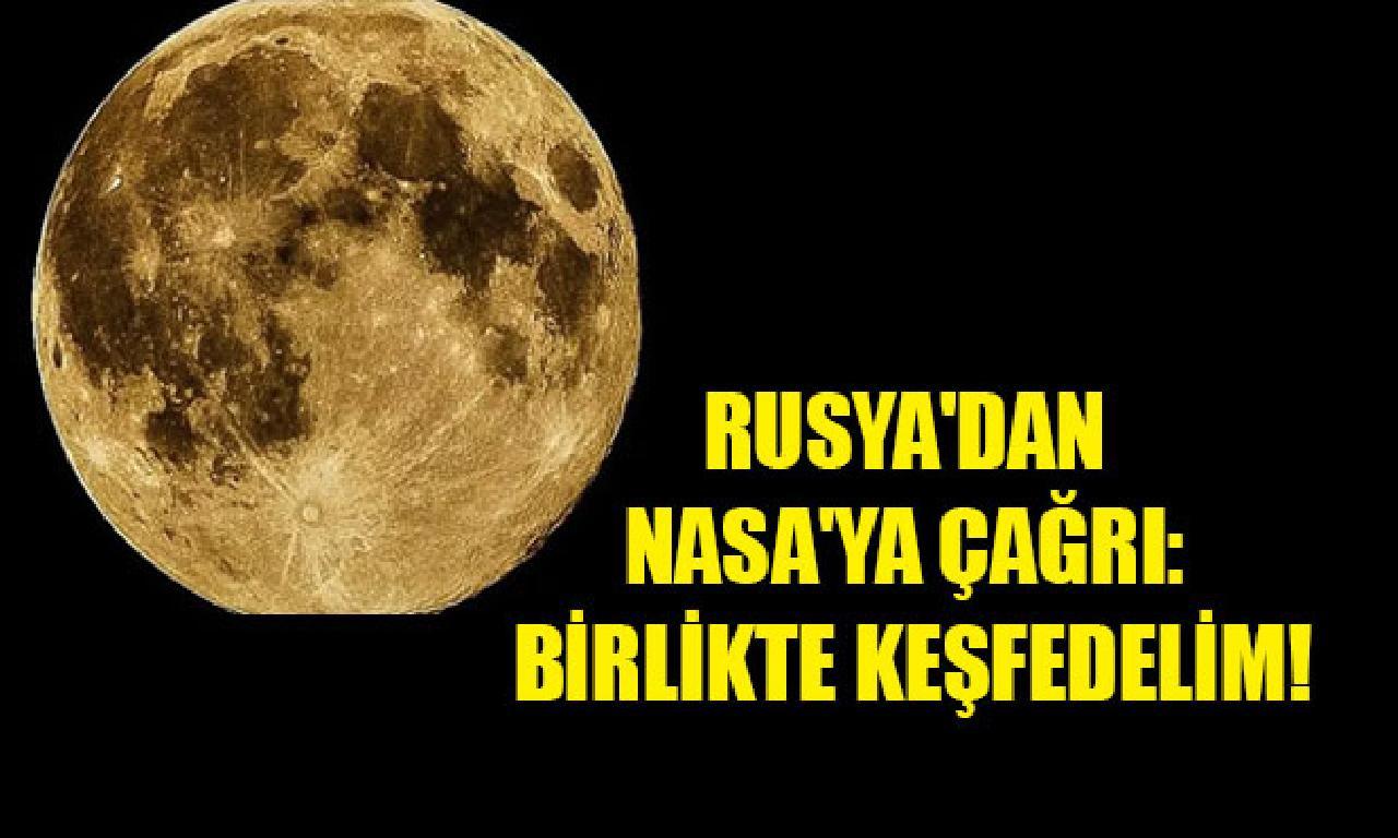 Rusya'dan NASA'ya çağrı: Birlikte keşfedelim!