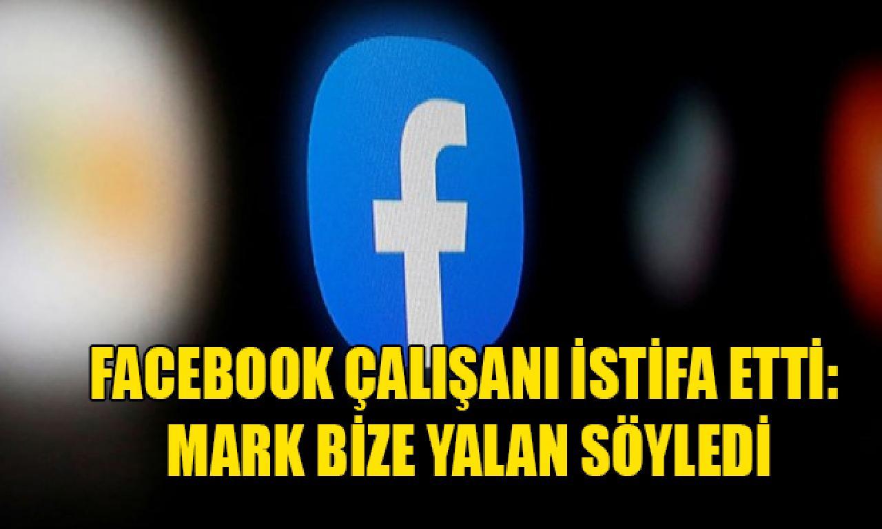 Facebook çalışanı ayıklanma etti: Mark bize asılsız söyledi