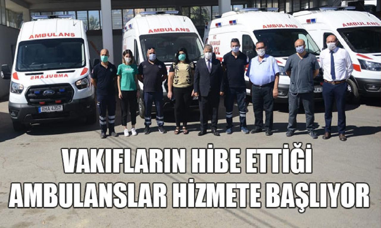 Vakıfların bağış ettiği ambulanslar hizmete başlıyor