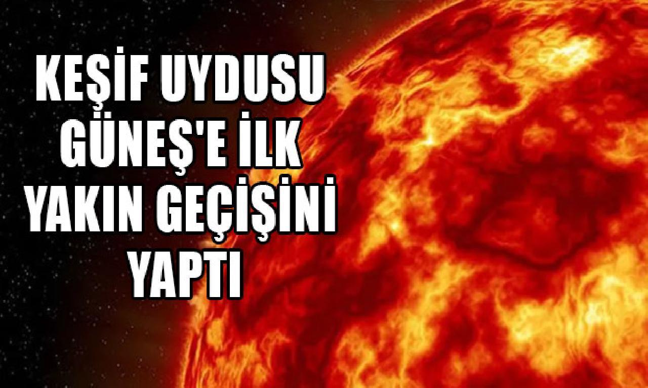 Keşif uydusu Güneş'e altu yakın geçişini yaptı