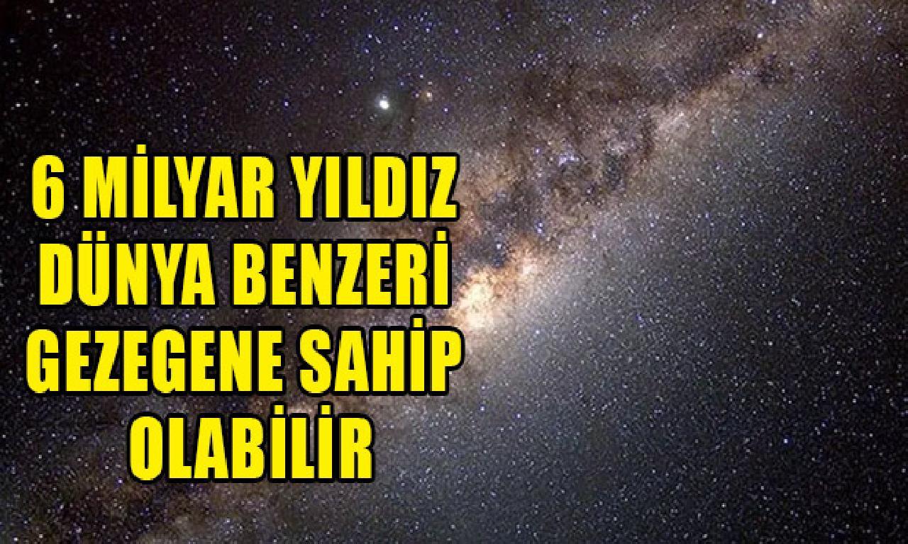 6 1000000000 yıldız Dünya benzer gezegene iye olur