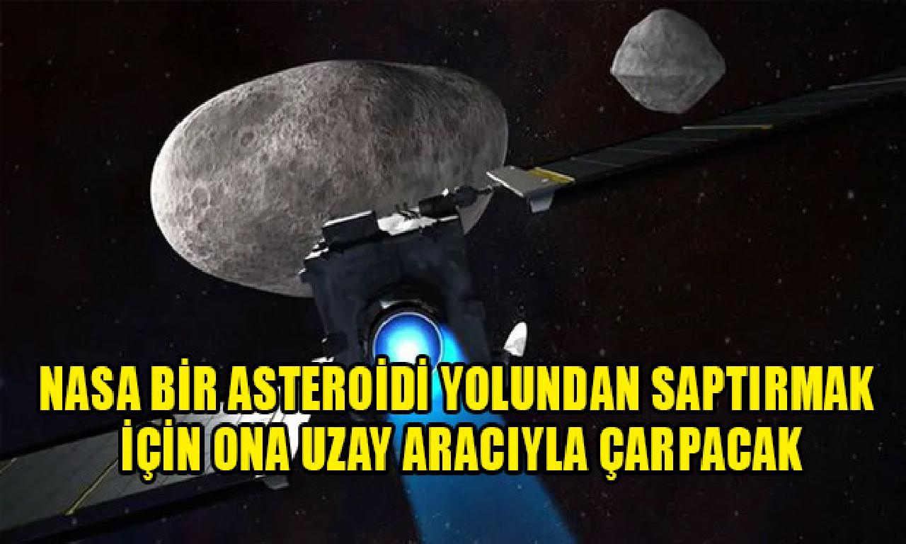 NASA tek asteroidi yolundan saptırmak için tarafına feza aracıyla çarpacak