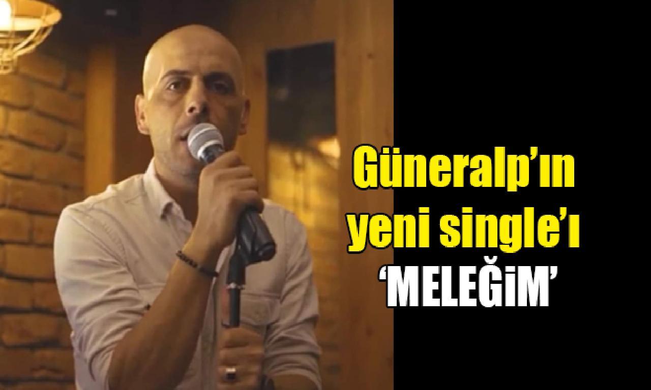Güneralp'ın görülmemiş single'ı 'MELEĞiM'