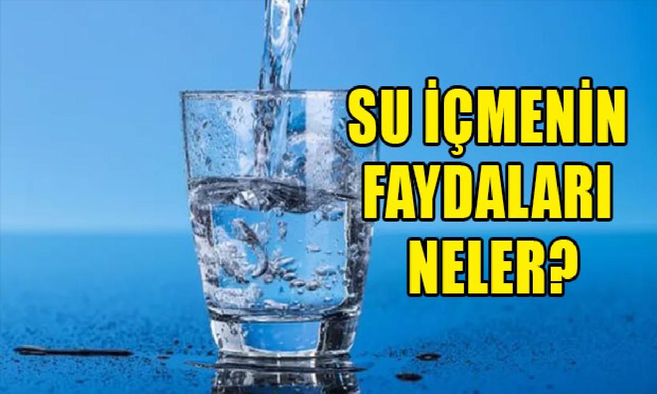 Su içmenin faydaları neler?