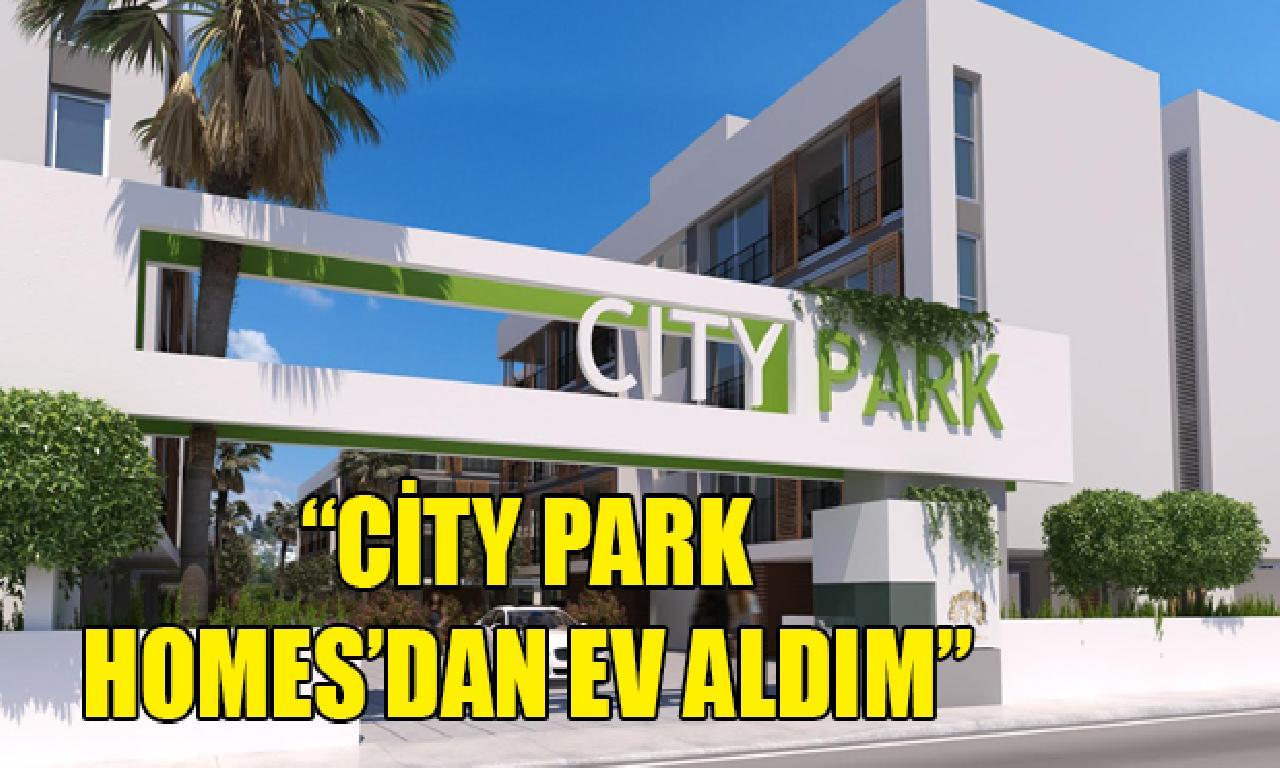"""""""City Park Homes'dan aile aldım"""""""