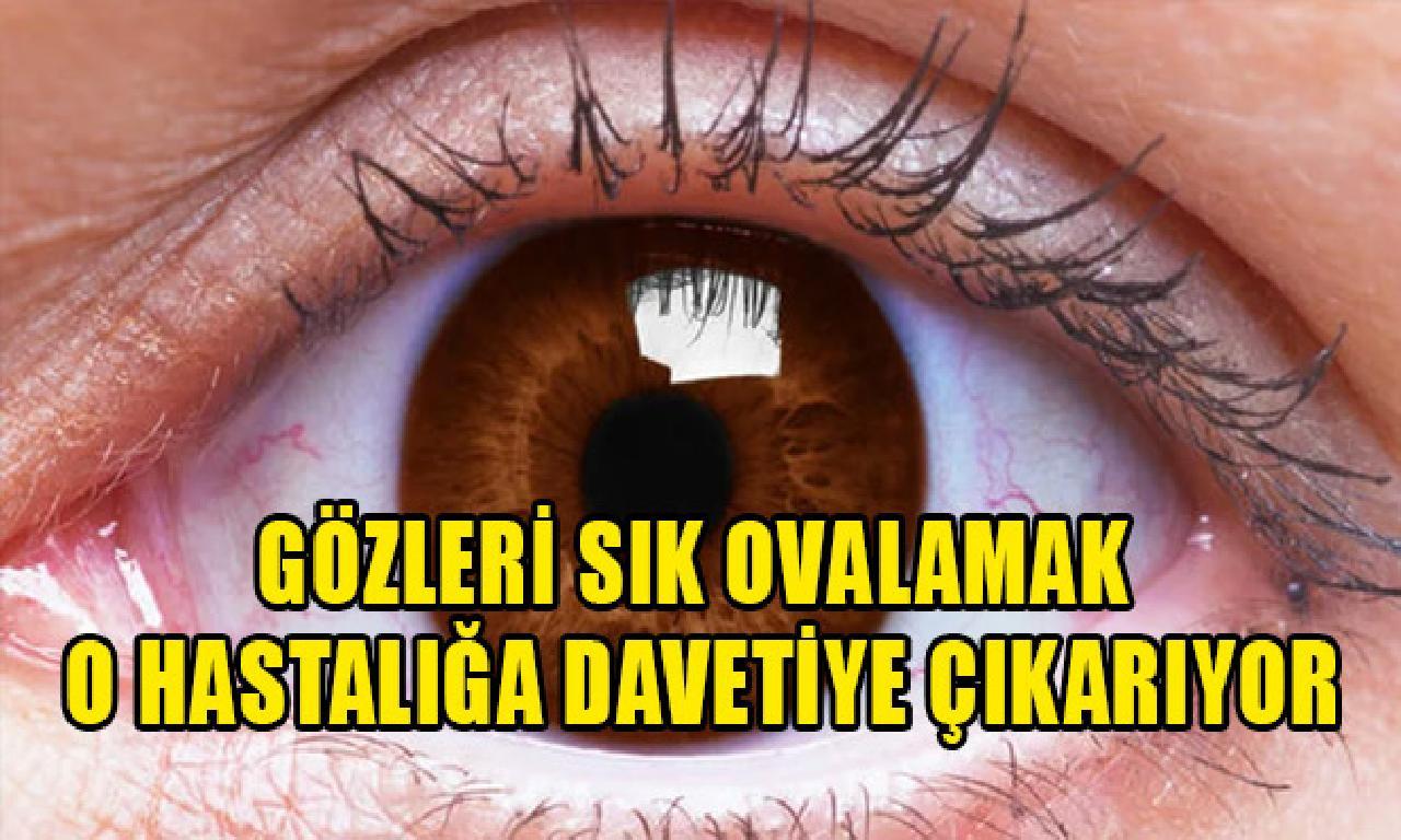 Gözleri sık oğalamak artdil hastalığa çağrılık çıkarıyor