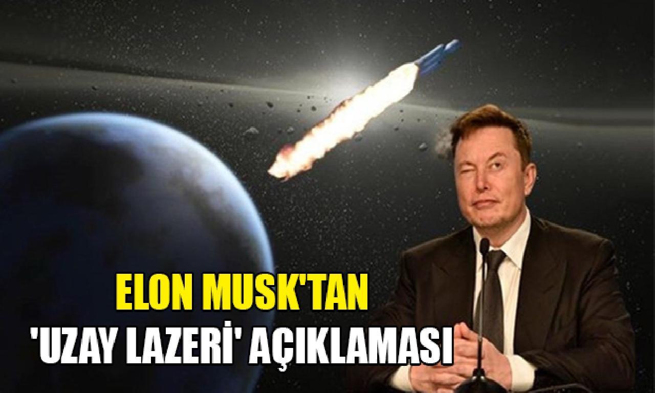 Elon Musk'tan 'uzay lazeri' açıklaması
