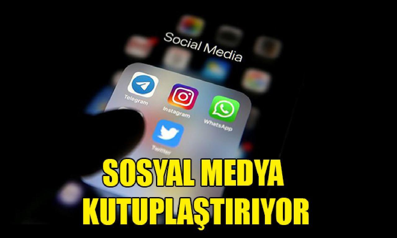 Sosyal iletişim ortamı kutuplaştırıyor