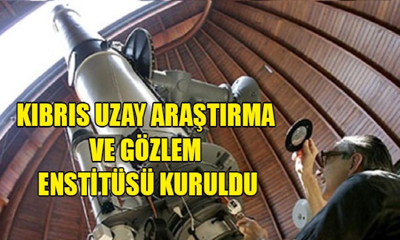 Kıbrıs Uzay Araştırma dahi Gözlem Enstitüsü Kuruldu