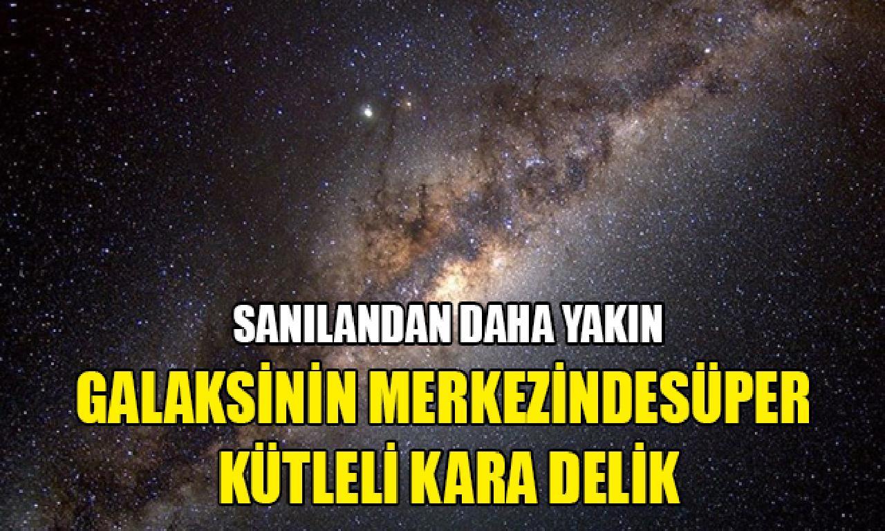 Dünya, Samanyolu Galaksisi'nin merkezindeki süper kütleli karanlık deliğe sanılandan henüz yakın