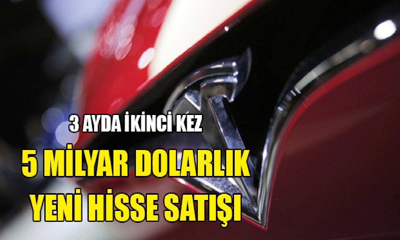Tesla'dan 3 ayda yeni 5 1000000000 dolarlık pay satışı