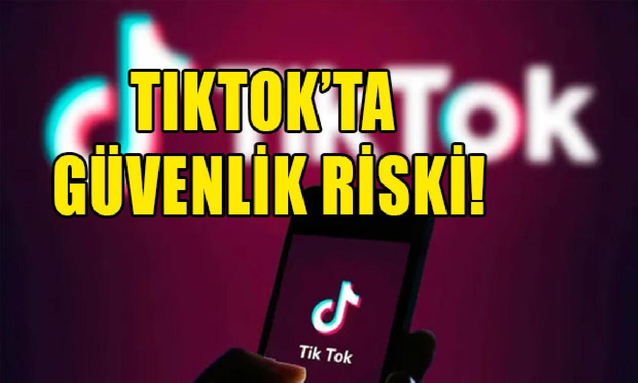 TikTok'da güvenlik açığı riski