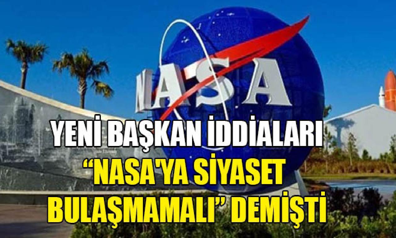 """""""NASA'ya politika bulaşmamalı"""" tekbencilik politikacı NASA'nın başına geçiyor"""