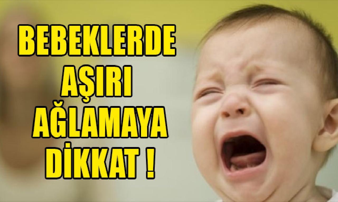 Bebeklerde aşırı ağlamaya uyanıklık !