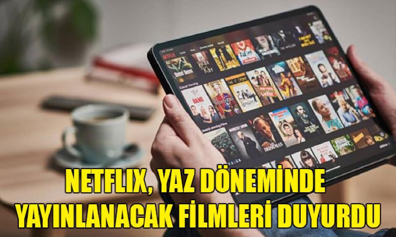 Netflix, haziran döneminde yayınlanacak filmleri duyurdu