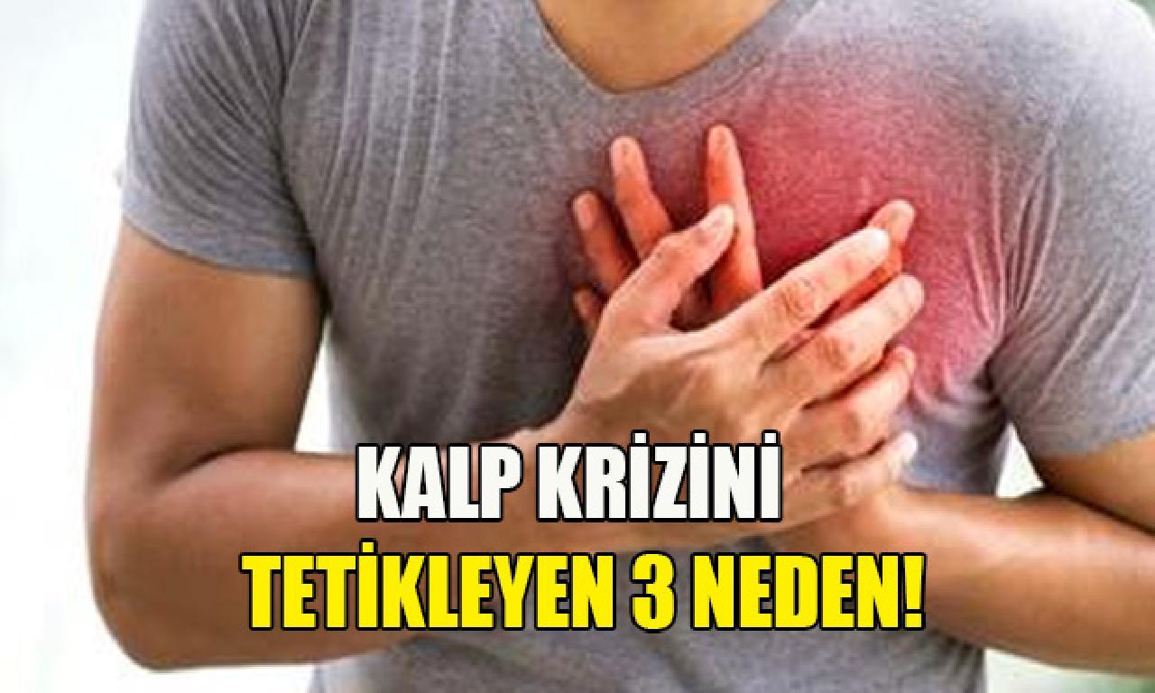 Kalp krizini tetikleyen 3 neden!