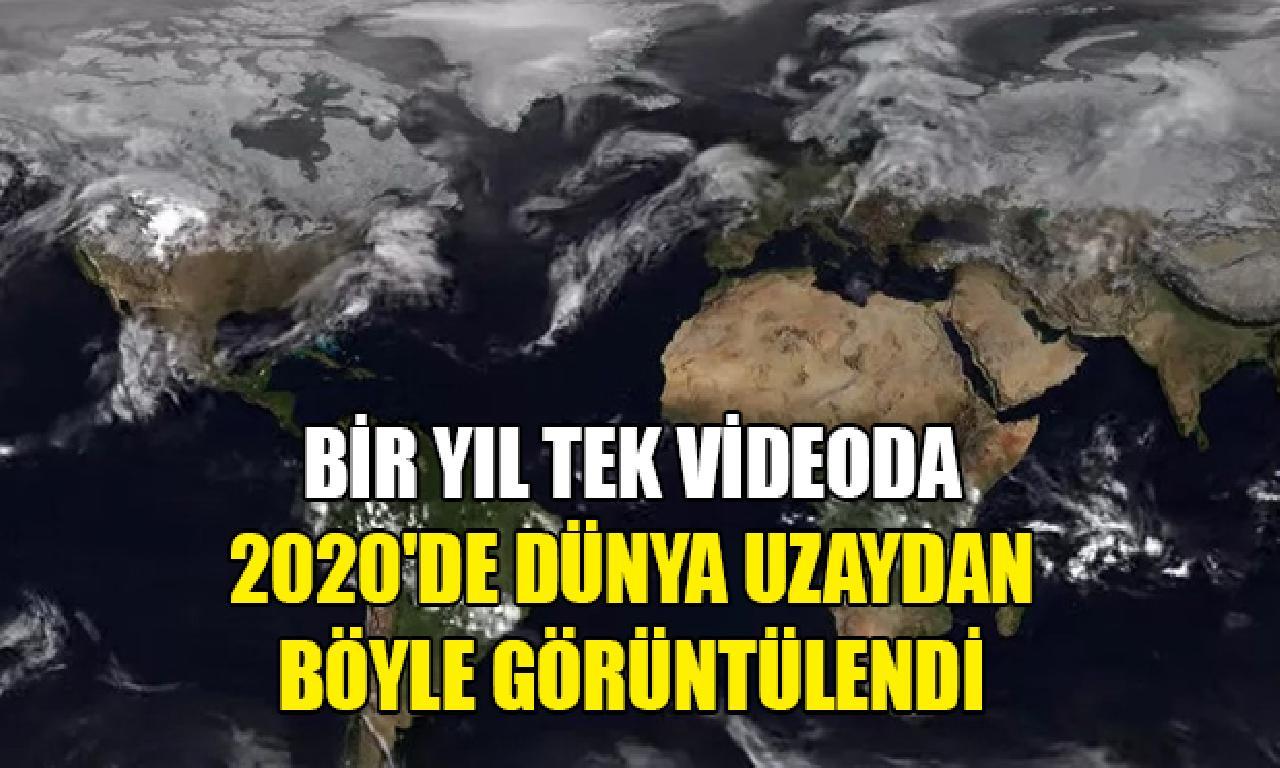 2020'de Dünya uzaydan böyle görüntülendi