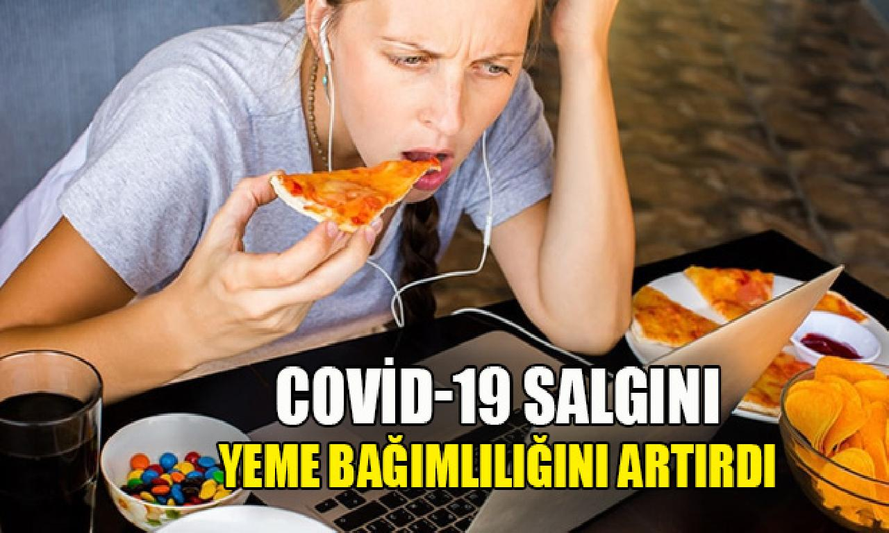 Covid-19 salgını yiyecek bağımlılığını artırdı