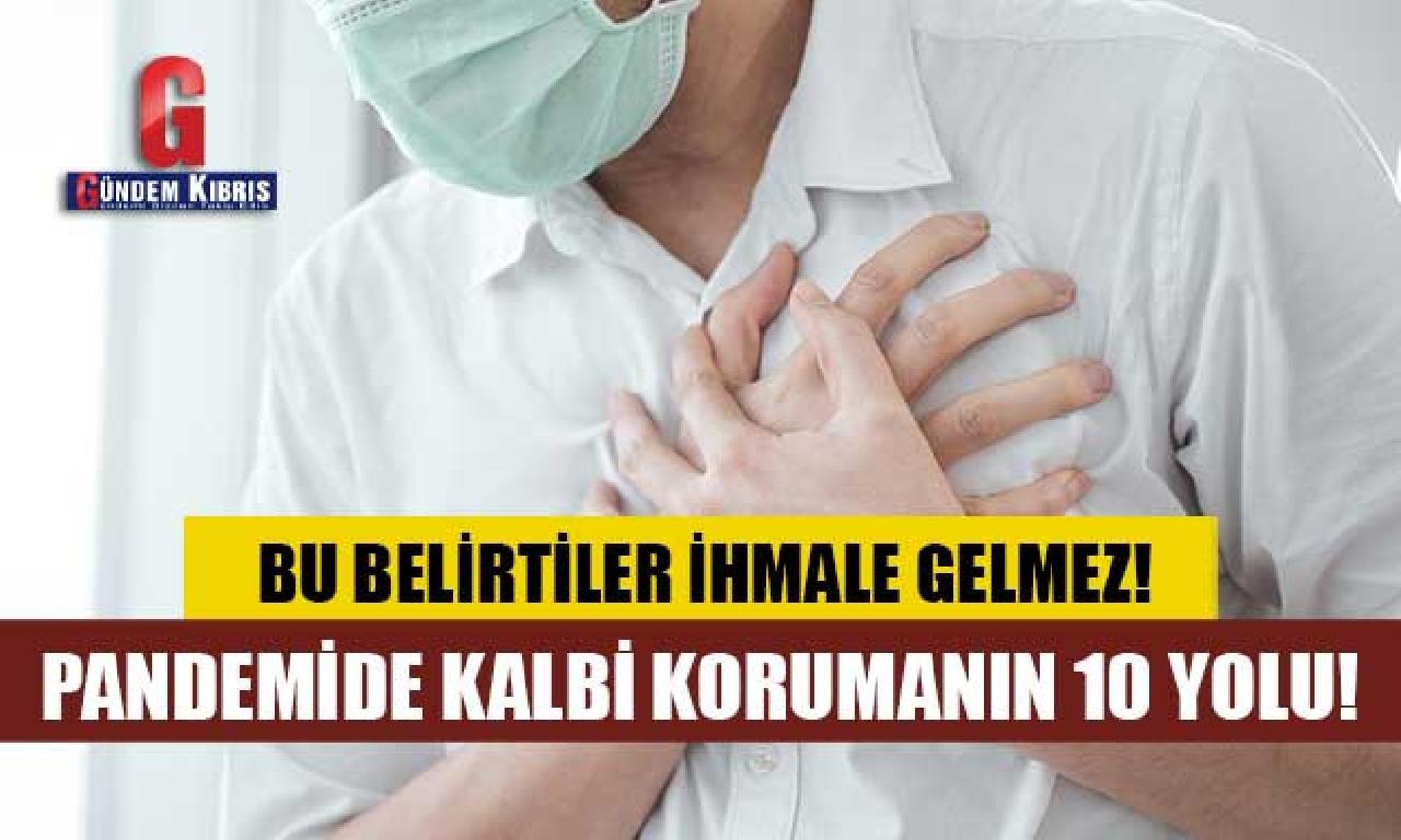 Pandemide yürekten korumanın 10 yolu!