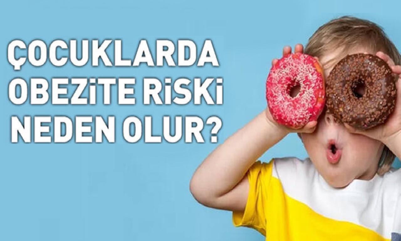 Küçük çocuklarda obezite riski sebep olur?