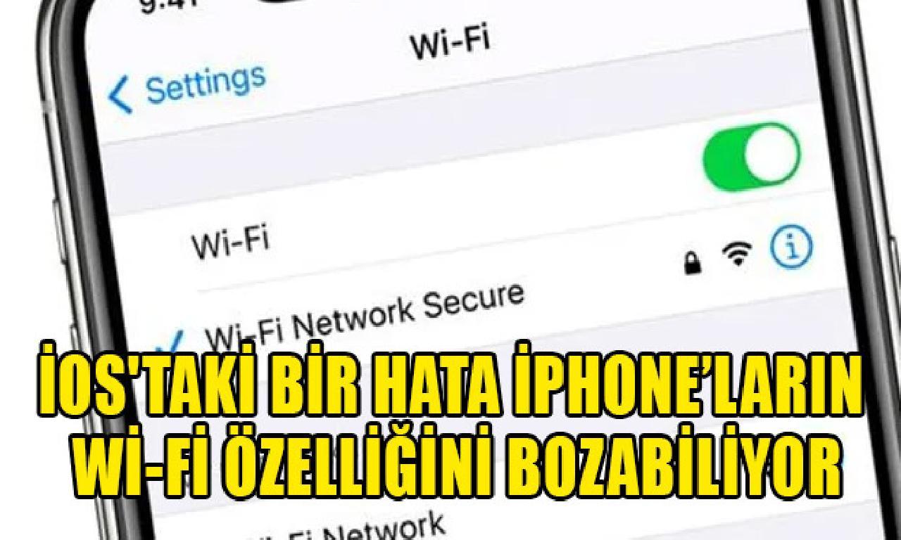 iOS'taki tek yanılgı iPhone'ların Wi-Fi özelliğini bozabiliyor