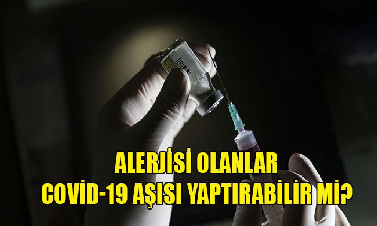 Uzmanlar açıkladı: Alerjisi vukuat Covid-19 aşısı yaptırabilir mi?