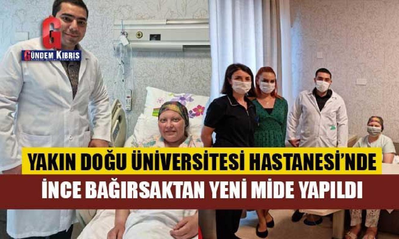 Yakın Doğu Üniversitesi Hastanesi'nde Mide Ameliyatında İnce Bağırsaktan Yeni Mide Yapıldı