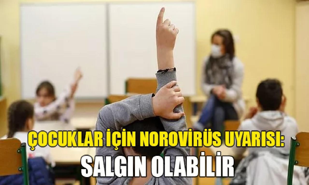 Çocuklar için norovirüs uyarısı: Salgın olur