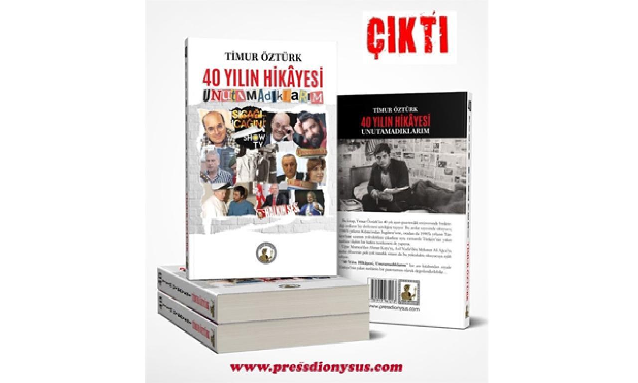 """Timur Öztürk'ün """"40 Yılın Hikayesi-Unutamdıklarım"""" Adlı Kitabı Yayınlandı"""