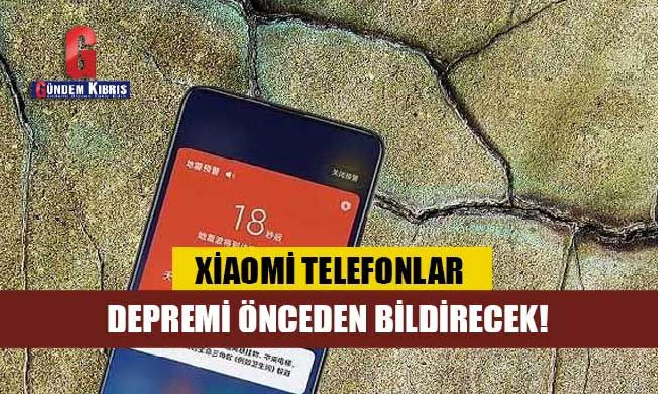 Yok artık! Xiaomi telefonlar depremi önceden bildirecek!