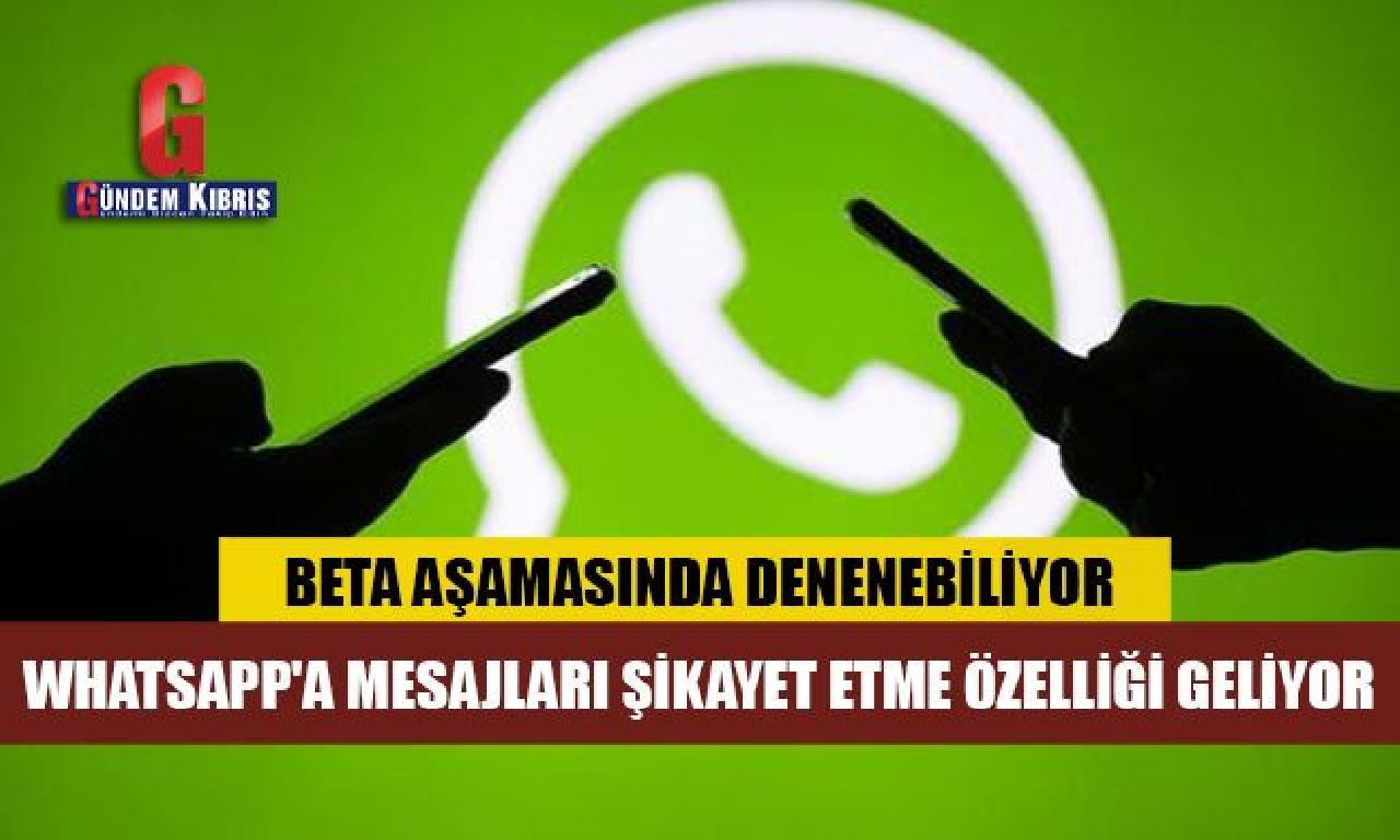 WhatsApp'a mesajları şikayet ika özelliği geliyor