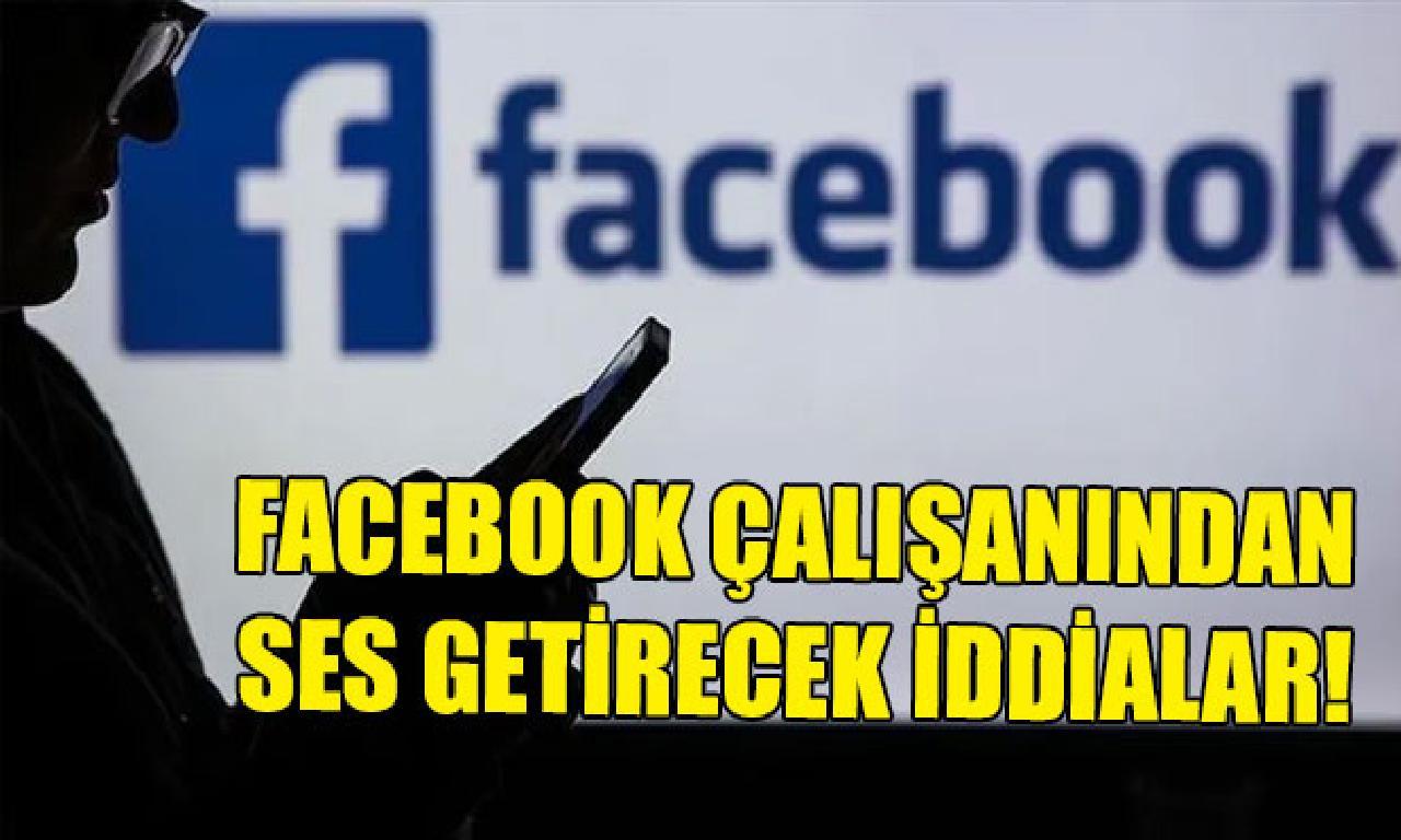 Facebook çalışanından seda getirecek iddialar!