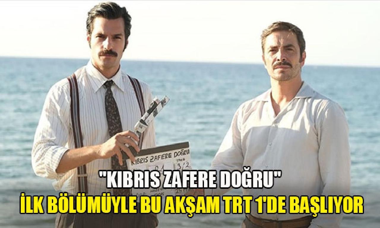 'Kıbrıs Zafere Doğru' TRT 1'de izleyiciyle buluşacak