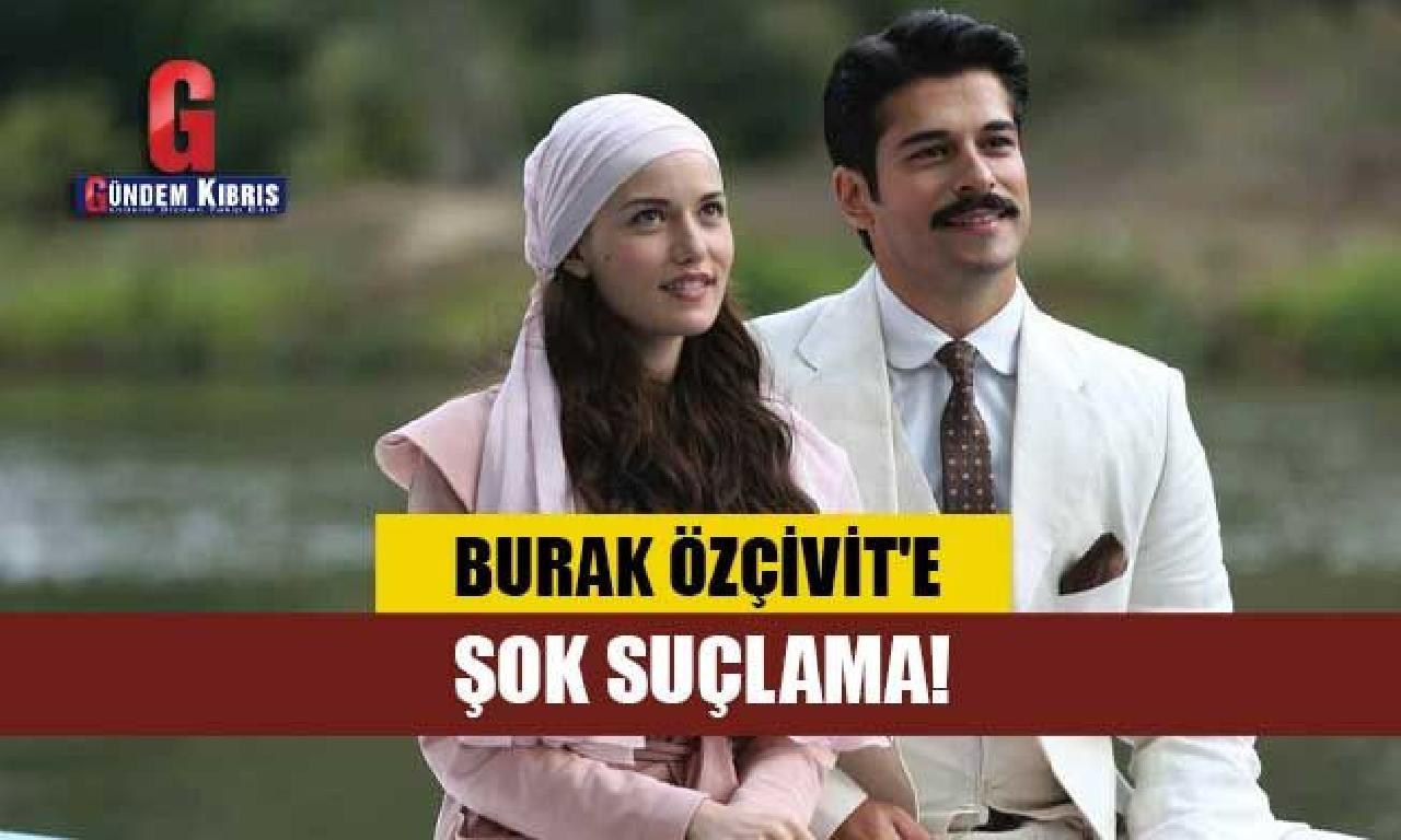 Kuruluş Osman'ın yıldızı Burak Özçivit'e şok suçlama!
