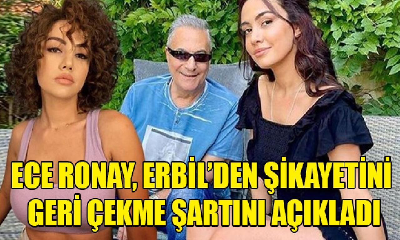 Ece Ronay, Erbil'den şikayetini arka çekme şartını açıkladı