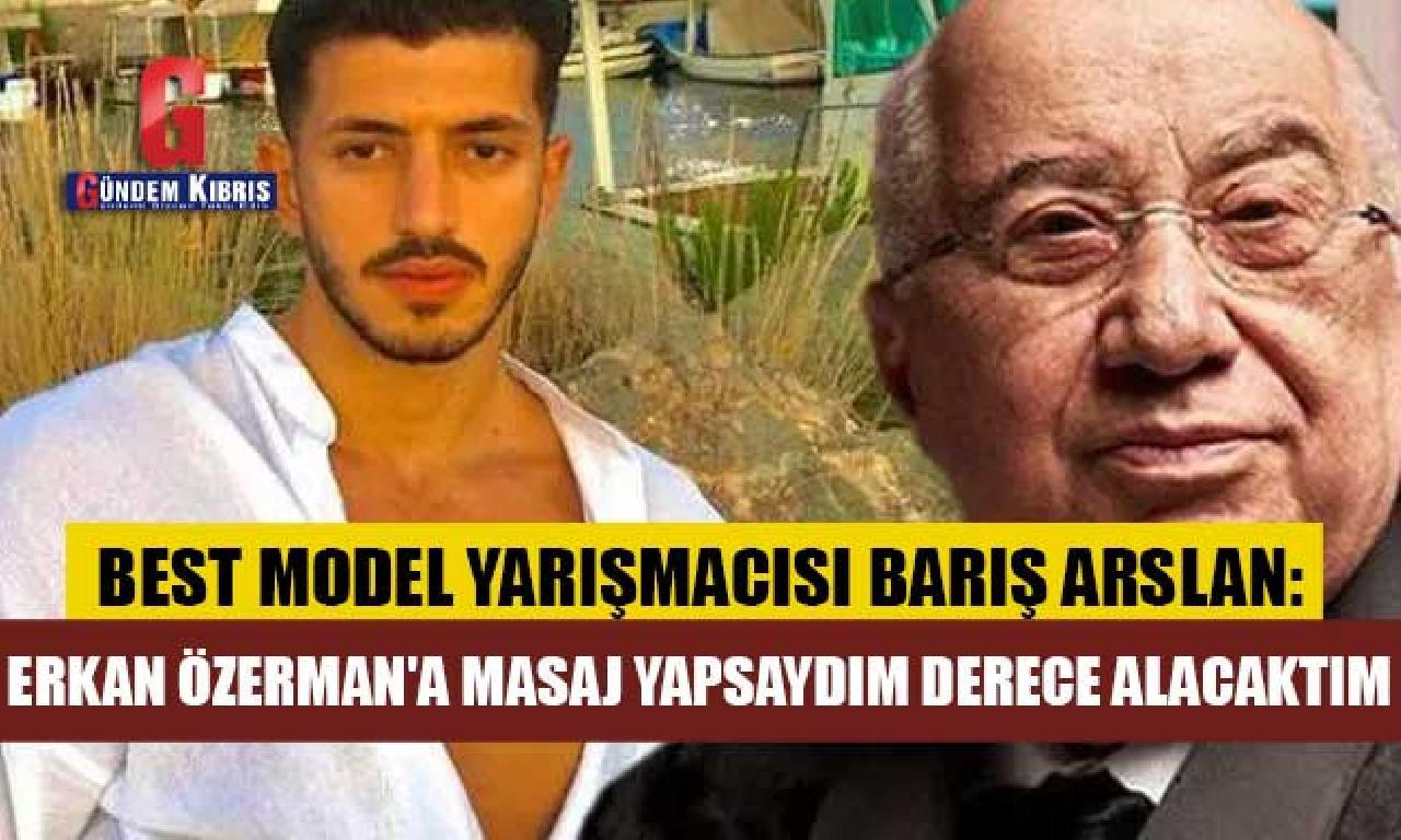 """""""Erkan Özerman'a ovuşturma yapsaydım basamak alacaktım"""""""